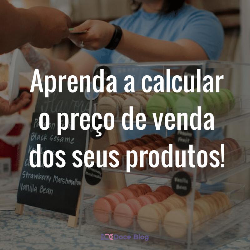 Por quanto vender seus produtos? O único jeito de calcular o preço de venda!