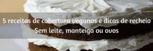 5 receitas de cobertura e recheios veganos (sem leite, manteiga ou ovos)