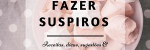 Suspiros: receita, dicas, sugestões e inspirações